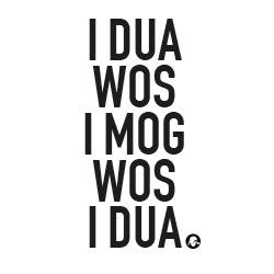 I dua wos i mog wos i dua