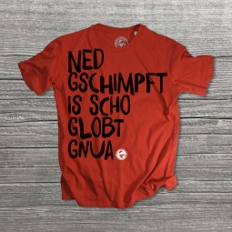 Ned gschimpft is scho globt gnua